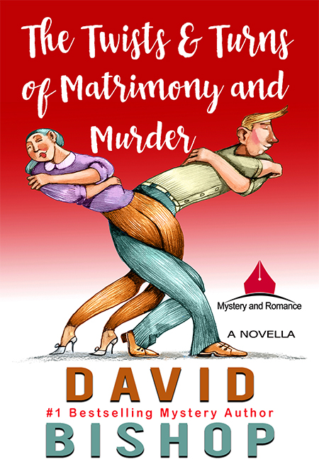 The Twists & Turns of Matrimony and Murder - A David Bishop Mystery Novel